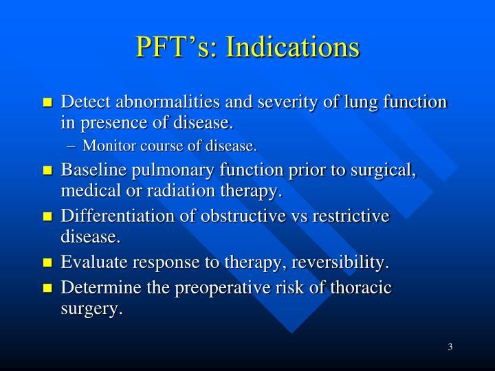 PFT's: Indications