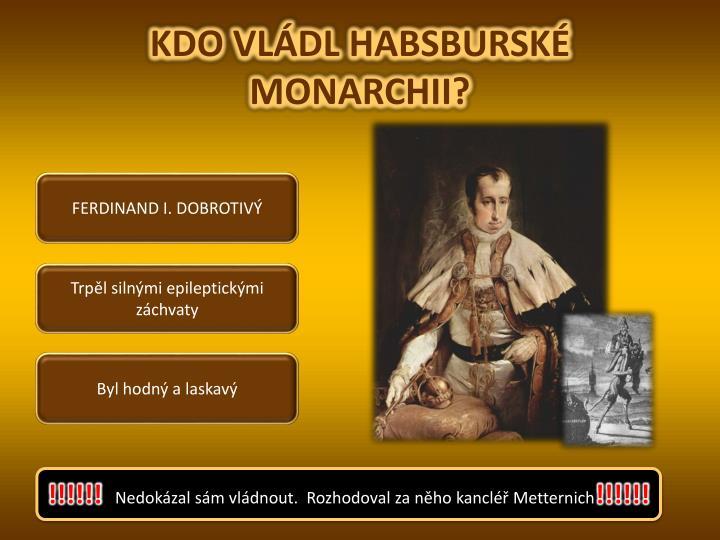 KDO VLÁDL HABSBURSKÉ MONARCHII?