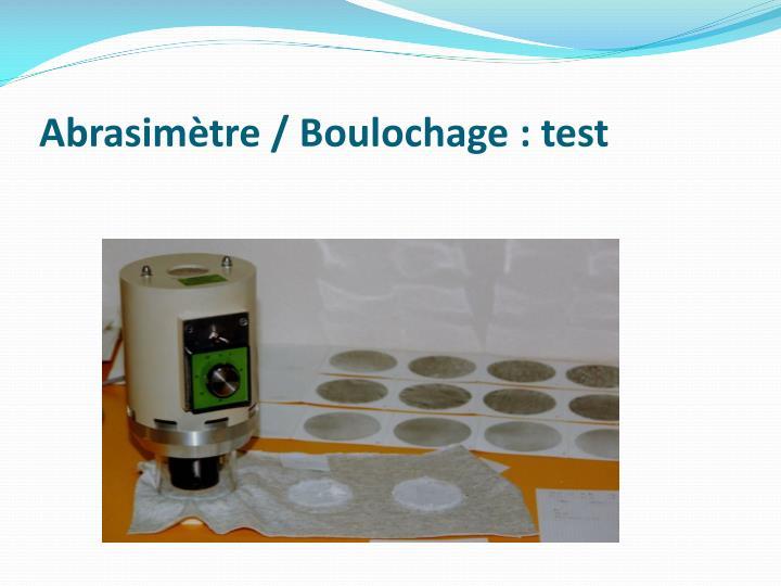 Abrasimètre / Boulochage: test