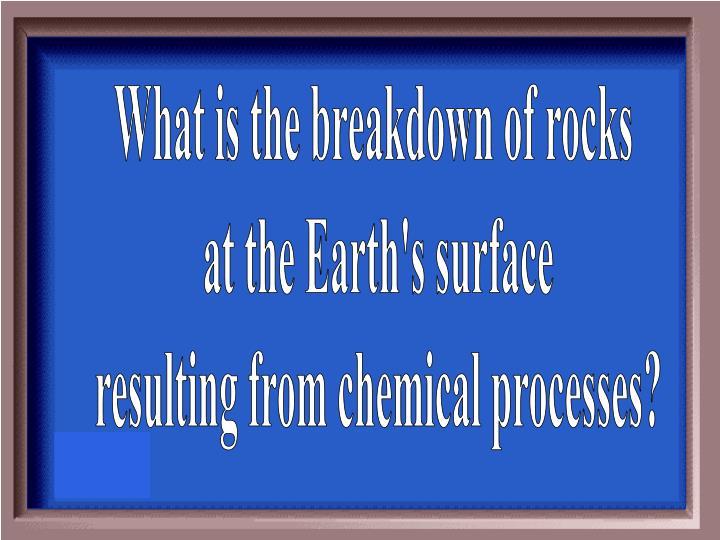 What is the breakdown of rocks