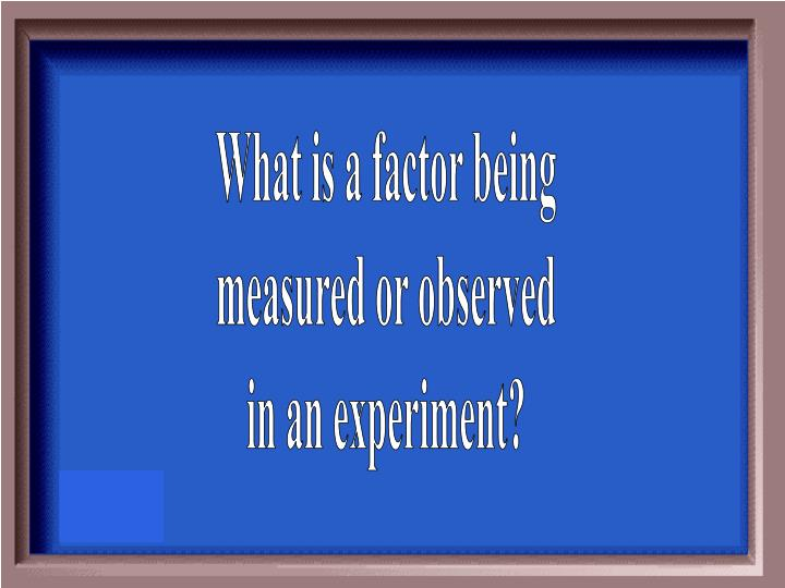 What is a factor being