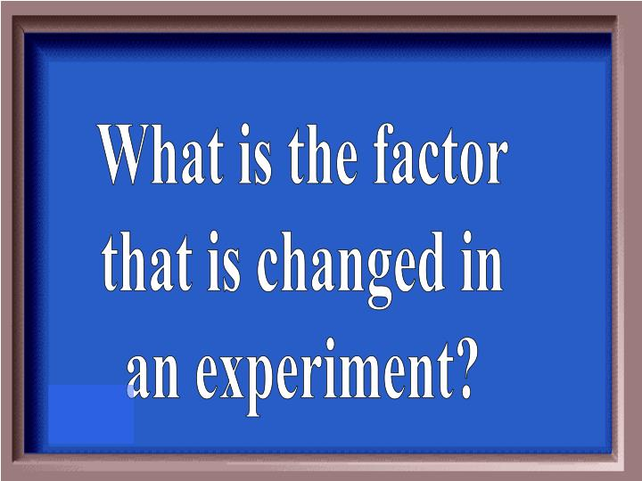 What is the factor