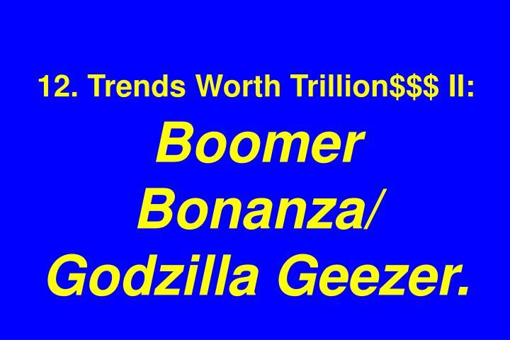 12. Trends Worth Trillion$$$ II: