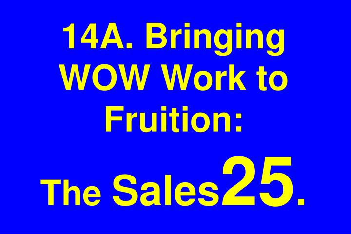 14A. Bringing WOW Work to Fruition: