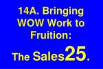 14a bringing wow work to fruition the sales 25