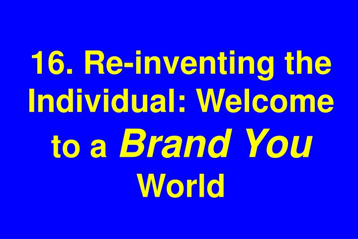 16. Re-inventing the Individual: Welcome to a