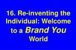 16 re inventing the individual welcome to a brand you world