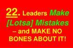 22 leaders make lotsa mistakes and make no bones about it