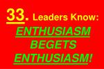 33 leaders know enthusiasm begets enthusiasm