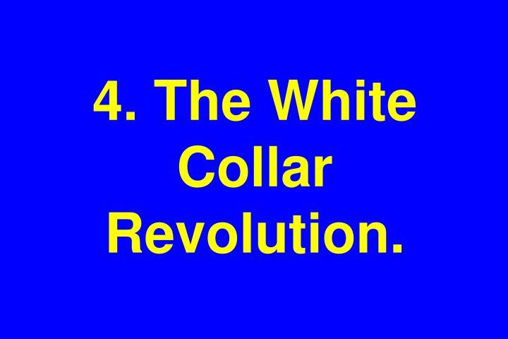 4. The White Collar Revolution.
