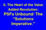 6 the heart of the value added revolution psfs unbound the solutions imperative
