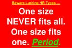 beware lurking hr types one size never fits all one size fits one period