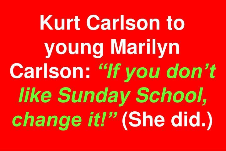 Kurt Carlson to young Marilyn Carlson: