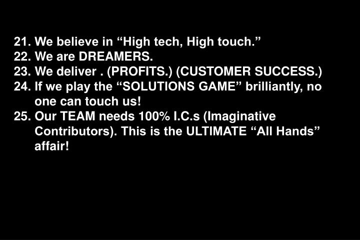 21. We believe in High tech, High touch.
