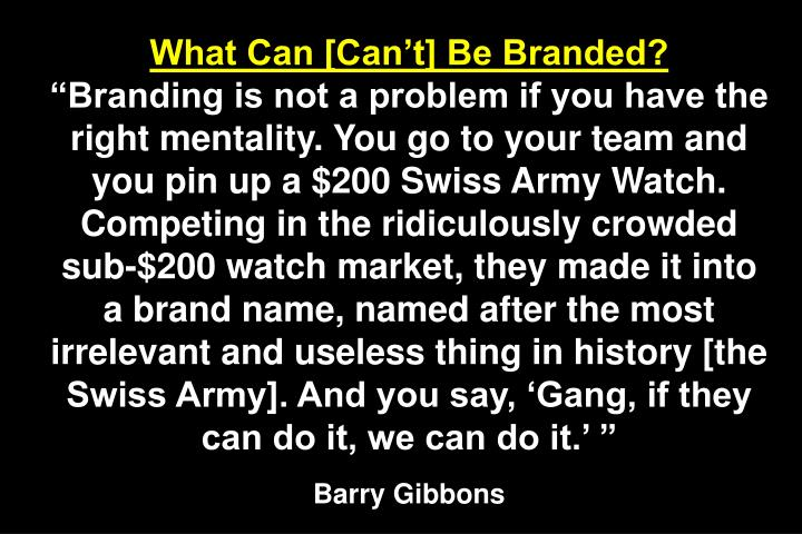 What Can [Cant] Be Branded?