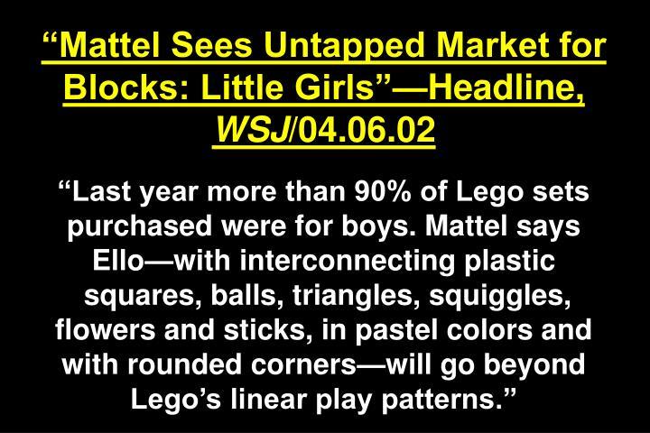 """""""Mattel Sees Untapped Market for Blocks: Little Girls""""—Headline,"""