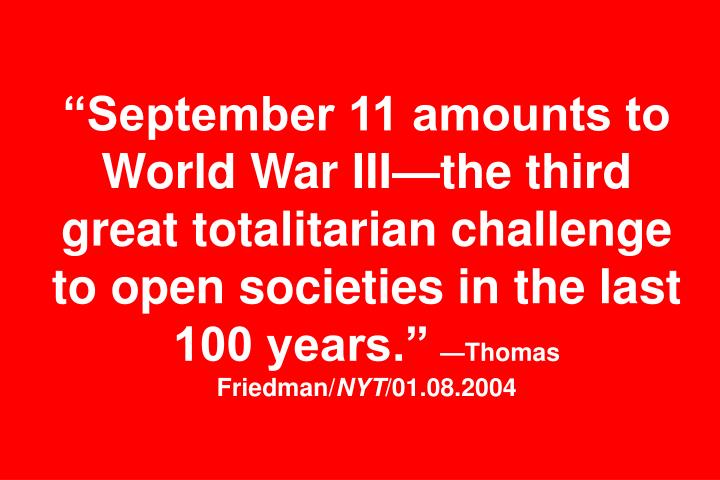 September 11 amounts to World War IIIthe third great totalitarian challenge to open societies in the last 100 years.