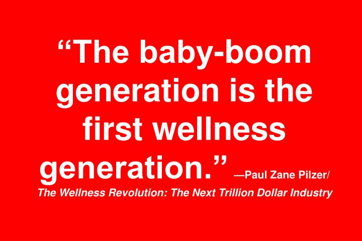 The baby-boom generation is the first wellness generation.