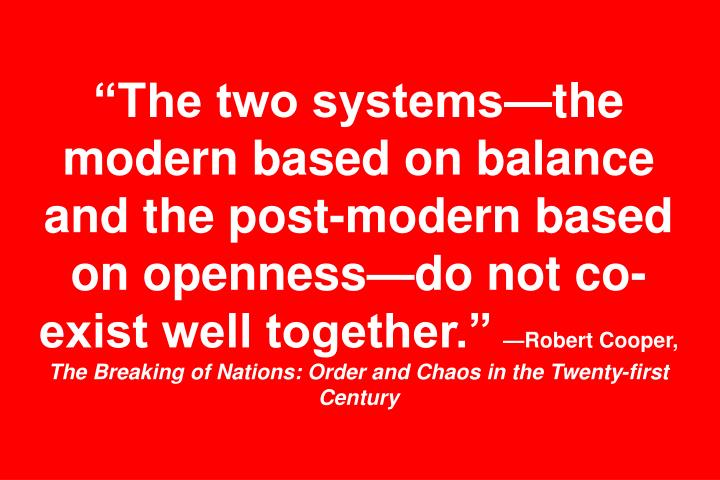 The two systemsthe modern based on balance and the post-modern based on opennessdo not co-exist well together.