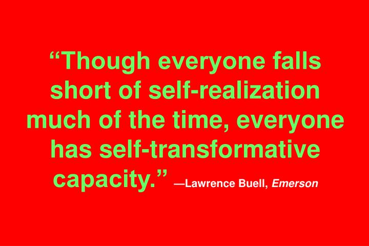Though everyone falls short of self-realization much of the time, everyone has self-transformative capacity.