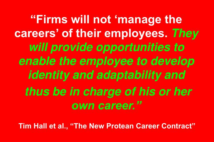 Firms will not manage the careers of their employees.
