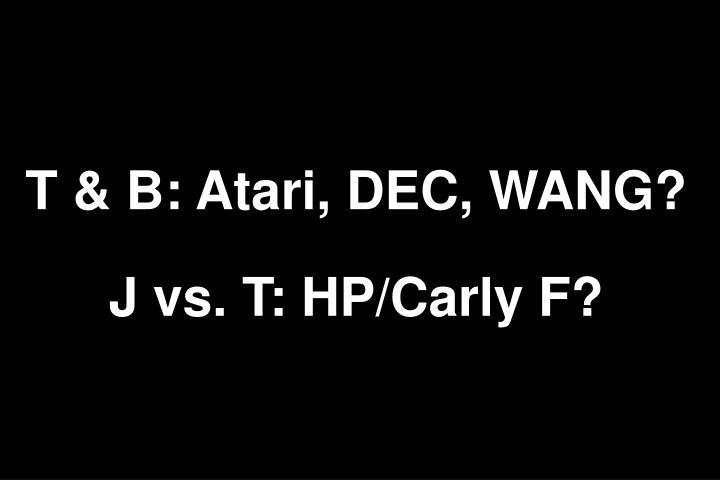 T & B: Atari, DEC, WANG?