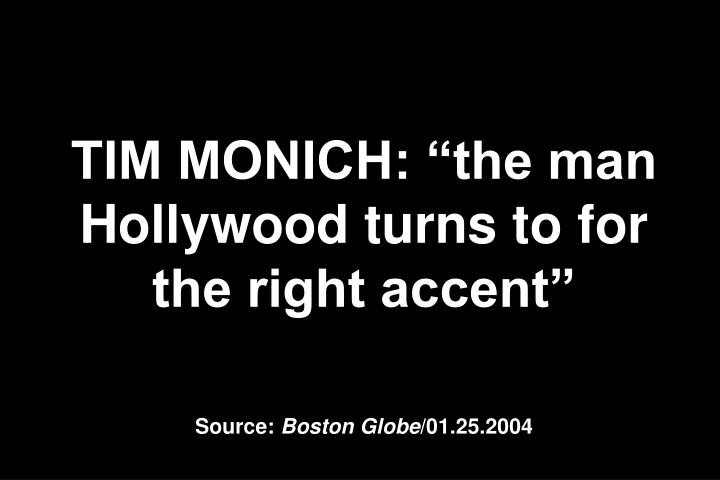 TIM MONICH: the man Hollywood turns to for the right accent