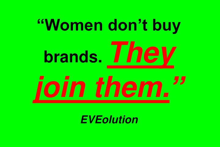 """Women don't buy brands."
