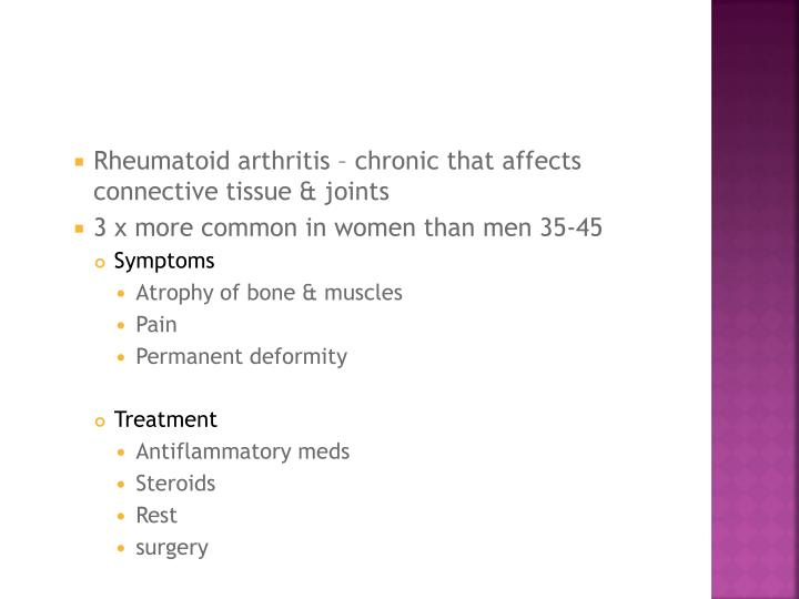 Rheumatoid arthritis – chronic that affects connective tissue & joints