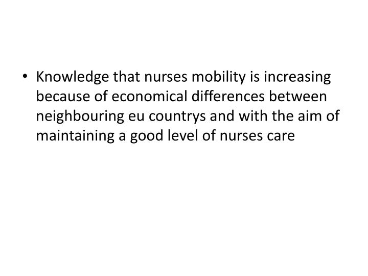 Knowledge that nurses mobility is increasing because of economical differences between