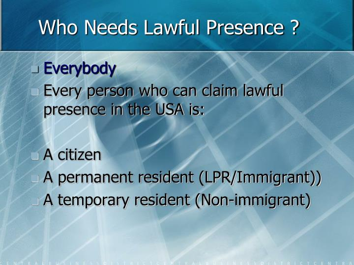 Who Needs Lawful Presence ?
