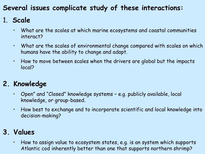 Several issues complicate study of these interactions:
