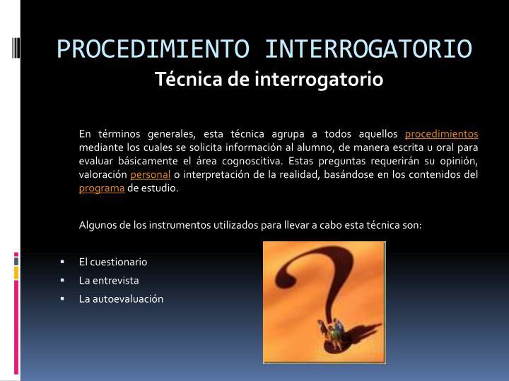 PROCEDIMIENTO INTERROGATORIO