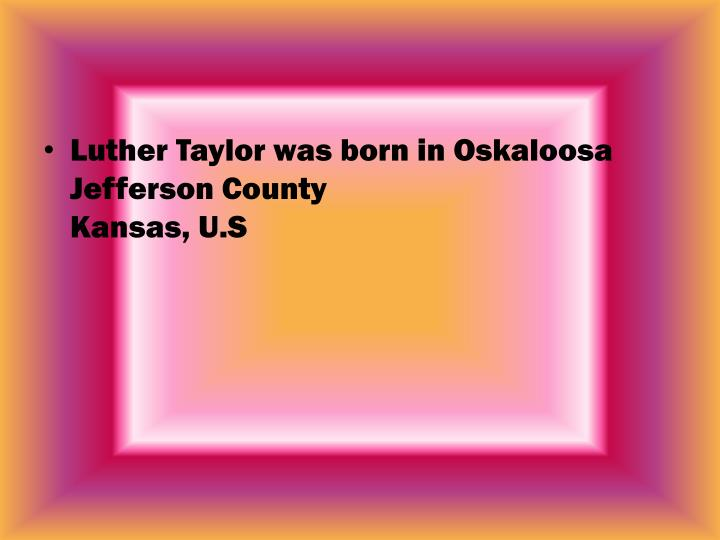 Luther Taylor was born in Oskaloosa
