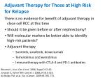 adjuvant therapy for those at high risk for relapse