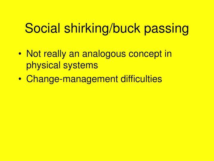 Social shirking/buck passing
