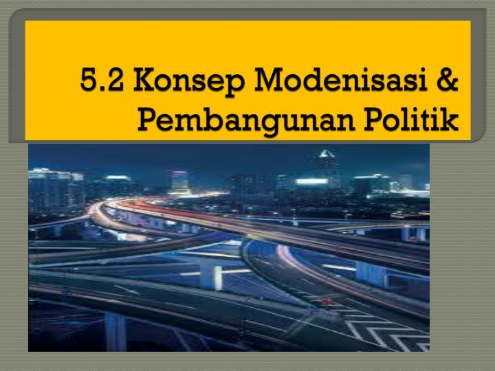 5.2 Konsep Modenisasi & Pembangunan Politik