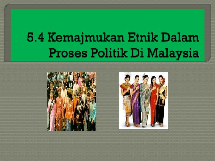 5.4 Kemajmukan Etnik Dalam Proses Politik Di Malaysia