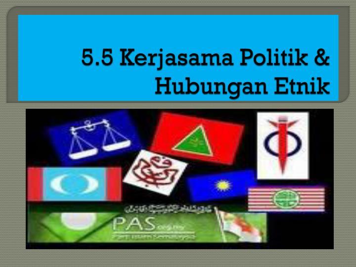 5.5 Kerjasama Politik & Hubungan Etnik