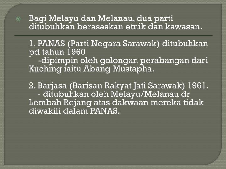 Bagi Melayu dan Melanau, dua parti ditubuhkan berasaskan etnik dan kawasan.