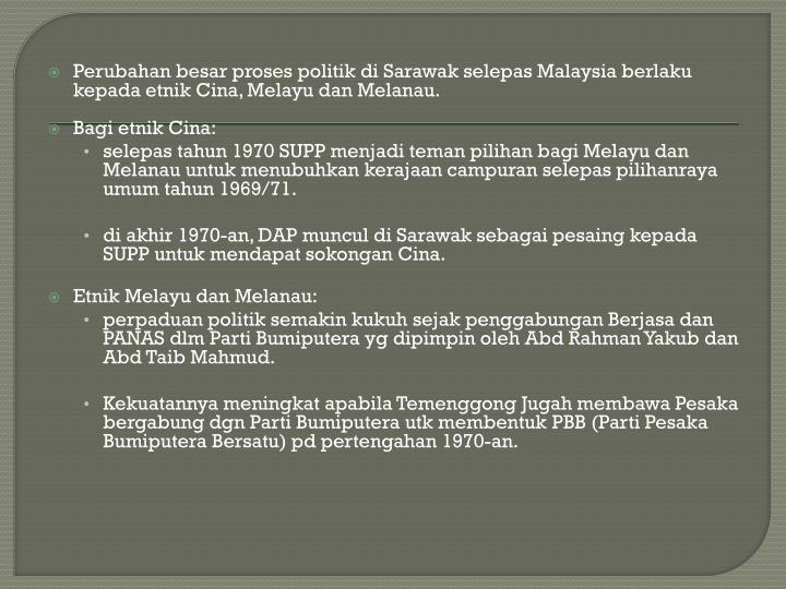 Perubahan besar proses politik di Sarawak selepas Malaysia berlaku kepada etnik Cina, Melayu dan Melanau.