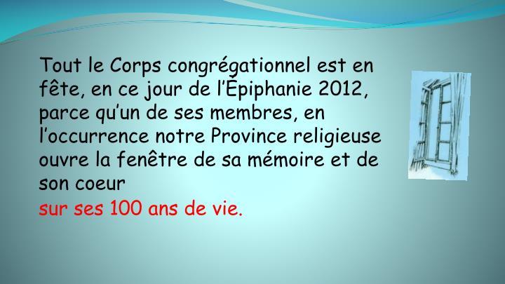 Tout le Corps congrégationnel est en fête, en ce jour de l'Épiphanie 2012, parce qu'un de ses membres, en l'occurrence notre Province religieuse ouvre la fenêtre de sa mémoire et de son coeur