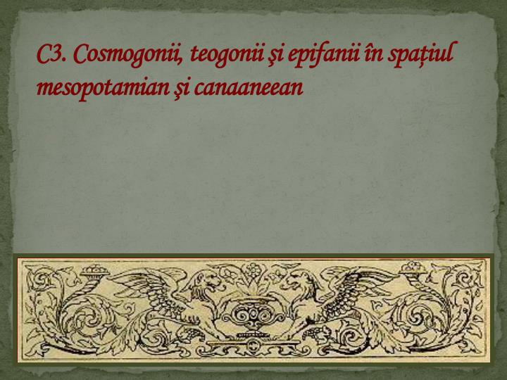 C3. Cosmogonii, teogonii şi epifanii în spaţiul mesopotamian şi canaaneean
