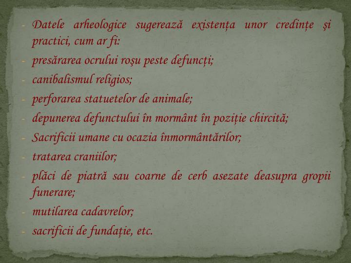 Datele arheologice sugerează existenţa unor credinţe şi practici, cum ar fi: