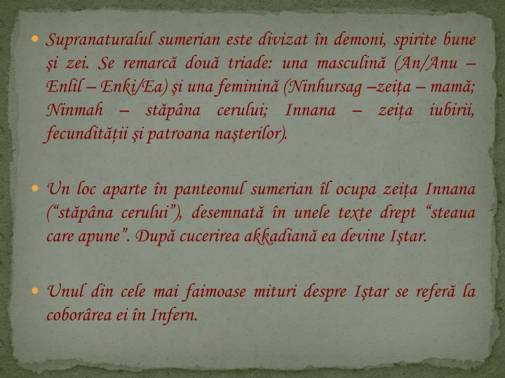 Supranaturalul sumerian este divizat în demoni, spirite bune şi zei. Se remarcă două triade: una masculină (