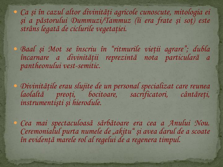 Ca i n cazul altor diviniti agricole cunoscute, mitologia ei i a pstorului Dummuzi/Tammuz (i era frate i so) este strns legat de ciclurile vegetaiei.