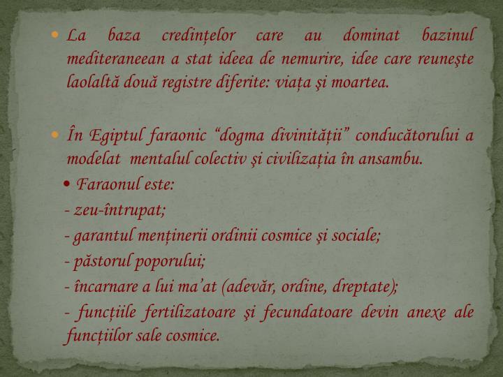 La baza credinelor care au dominat bazinul mediteraneean a stat ideea de nemurire, idee care reunete laolalt dou registre diferite: viaa i moartea.