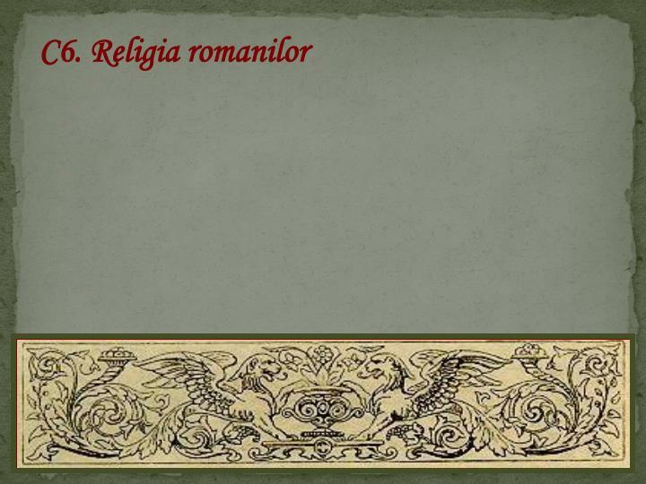 C6. Religia romanilor