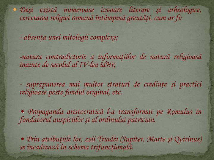 Dei exist numeroase izvoare literare i arheologice, cercetarea religiei roman ntmpin greuti, cum ar fi: