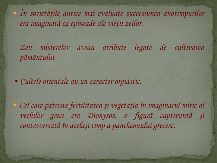 În societăţile antice mai evaluate succesiunea anotimpurilor era imaginată ca episoade ale